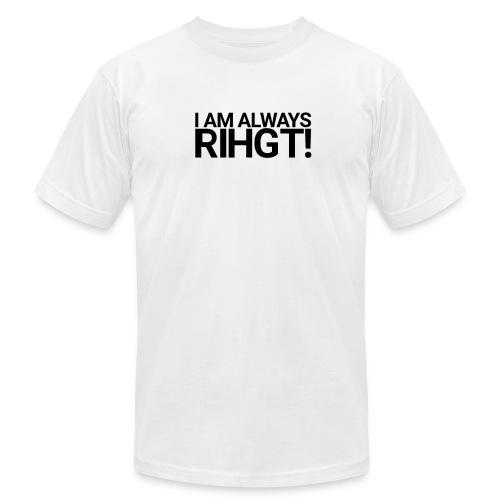 I am always Rihgt! - Men's  Jersey T-Shirt