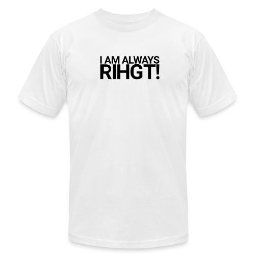 I am always Rihgt! - Men's Fine Jersey T-Shirt