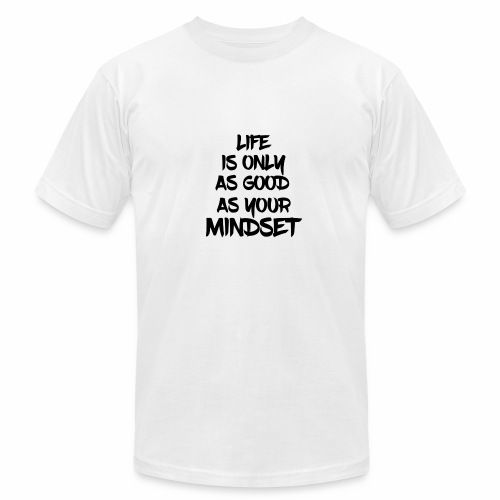 Life is Only As Good As Your Mindset - Men's Fine Jersey T-Shirt
