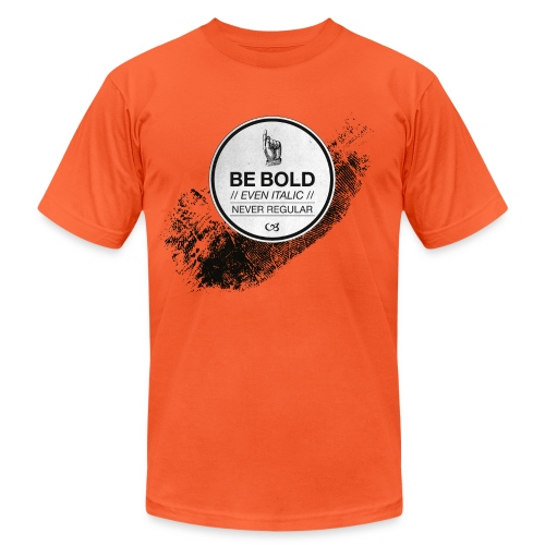Be Bold - Unisex Jersey T-Shirt by Bella + Canvas