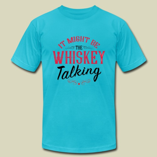 Might Be The Whiskey Talking - Unisex Jersey T-Shirt by Bella + Canvas