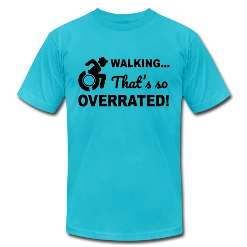 Walking that's so overrated for wheelchair users - Unisex Jersey T-Shirt by Bella + Canvas