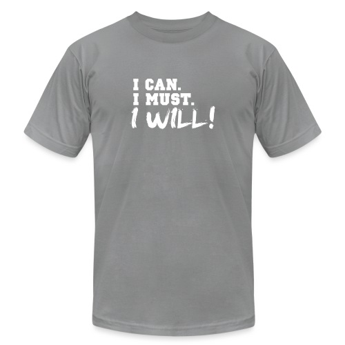I Can. I Must. I Will! - Unisex Jersey T-Shirt by Bella + Canvas