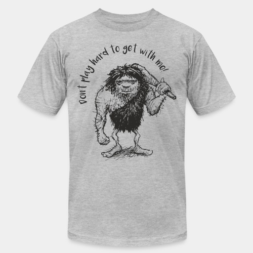 hard to get - Unisex Jersey T-Shirt by Bella + Canvas
