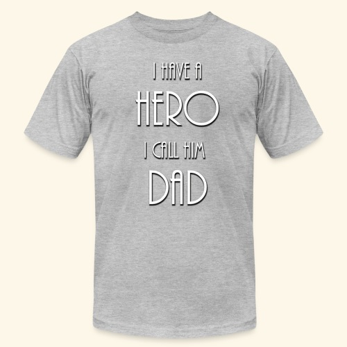 I have a Hero I call him Dad Shirt - Unisex Jersey T-Shirt by Bella + Canvas