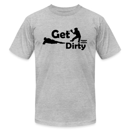Get Dirty - Unisex Jersey T-Shirt by Bella + Canvas