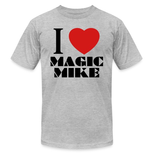 I Love Magic Mike T-Shirt - Unisex Jersey T-Shirt by Bella + Canvas