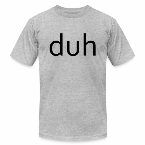 duh black - Men's  Jersey T-Shirt