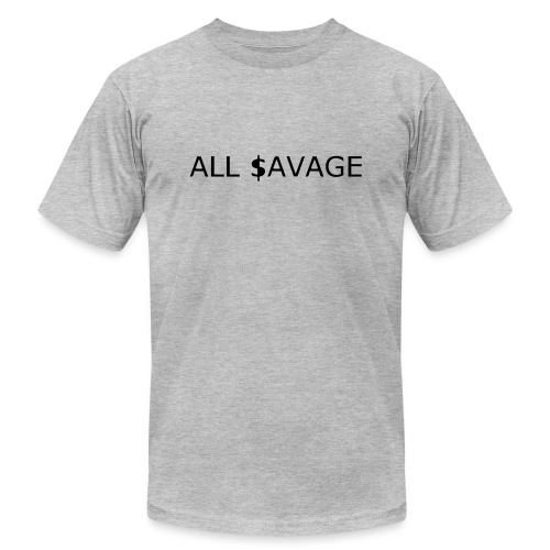 ALL $avage - Unisex Jersey T-Shirt by Bella + Canvas