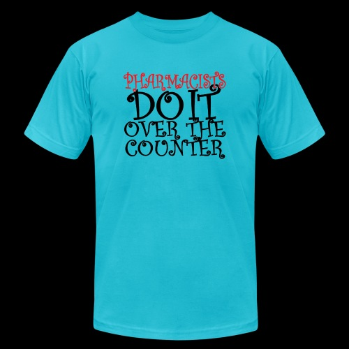 Pharmacists do it over the counter - Unisex Jersey T-Shirt by Bella + Canvas