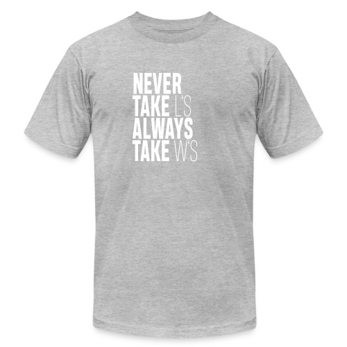 NEVER TAKE L'S ALWAYS TAKE W'S - Men's  Jersey T-Shirt