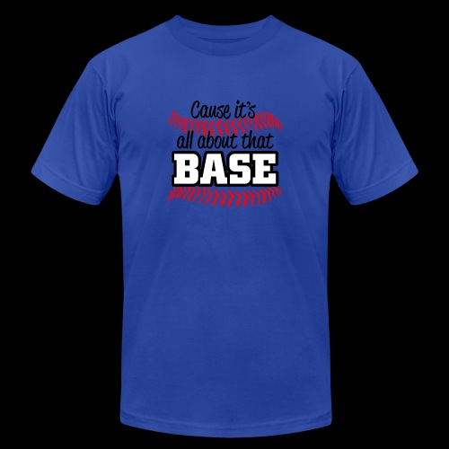 all about that base - Unisex Jersey T-Shirt by Bella + Canvas