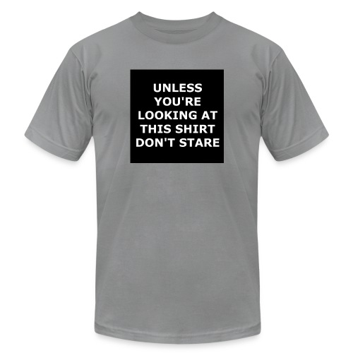 UNLESS YOU'RE LOOKING AT THIS SHIRT, DON'T STARE - Unisex Jersey T-Shirt by Bella + Canvas
