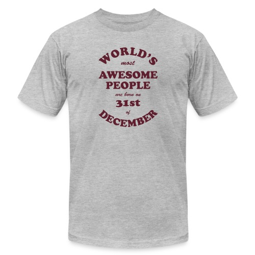 Most Awesome People are born on 31st of December - Unisex Jersey T-Shirt by Bella + Canvas