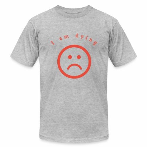 I am daying - Men's  Jersey T-Shirt