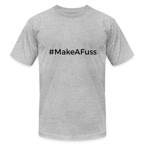 Make A Fuss hashtag - Men's Fine Jersey T-Shirt