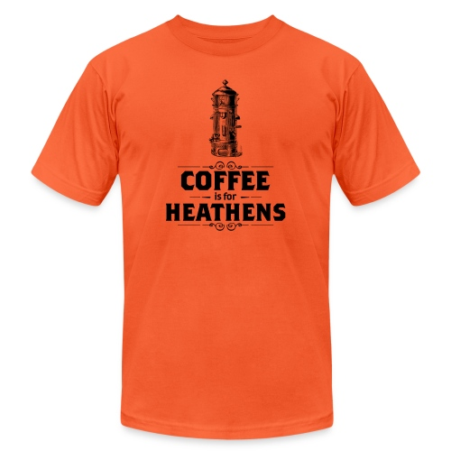Coffee is for Heathens - Unisex Jersey T-Shirt by Bella + Canvas