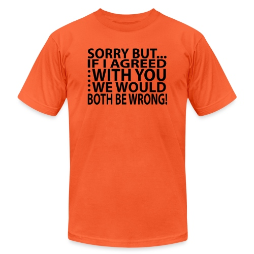 Sorry but... - Unisex Jersey T-Shirt by Bella + Canvas
