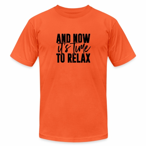 And Now It's Time To Relax - Unisex Jersey T-Shirt by Bella + Canvas