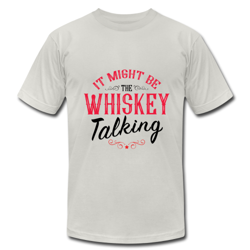 Might Be The Whiskey Talking - Men's Fine Jersey T-Shirt