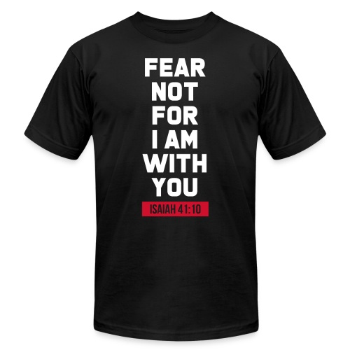 Fear not for I am with you Isaiah Bible verse - Unisex Jersey T-Shirt by Bella + Canvas
