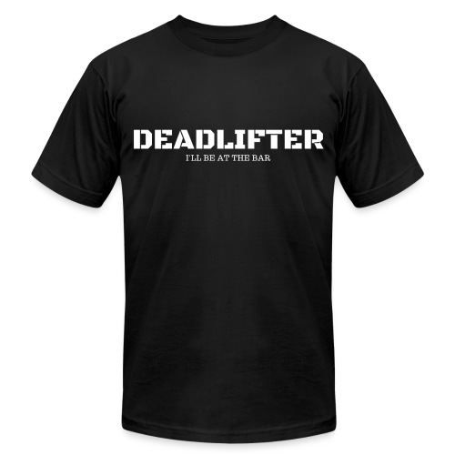 Deadlifter I'll Be At The Bar - Unisex Jersey T-Shirt by Bella + Canvas