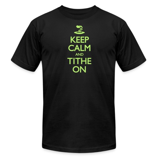 Keep Calm and Tithe On - Unisex Jersey T-Shirt by Bella + Canvas