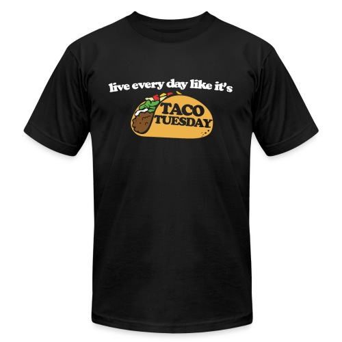Live every day like it's taco tuesday - Unisex Jersey T-Shirt by Bella + Canvas