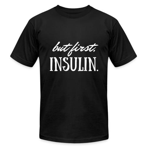 But First Insulin - Unisex Jersey T-Shirt by Bella + Canvas
