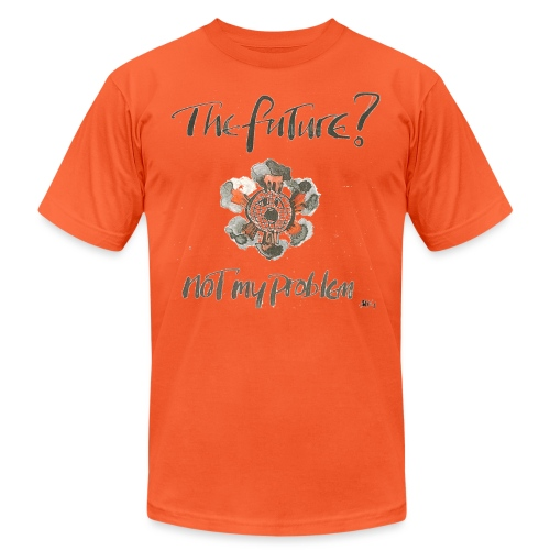 The Future not my problem - Unisex Jersey T-Shirt by Bella + Canvas