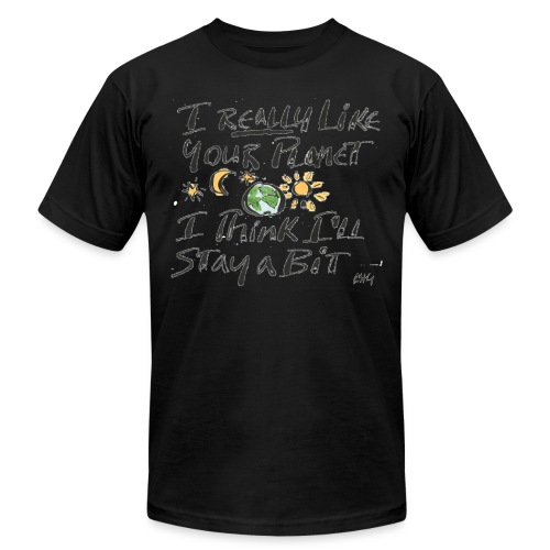 I Really Like your Planet - Unisex Jersey T-Shirt by Bella + Canvas