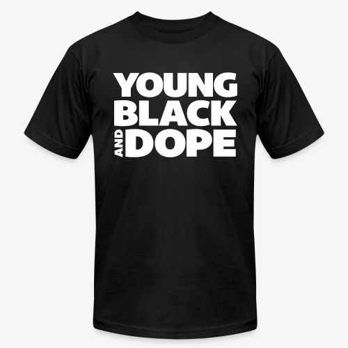Young, Black & Dope - Unisex Jersey T-Shirt by Bella + Canvas