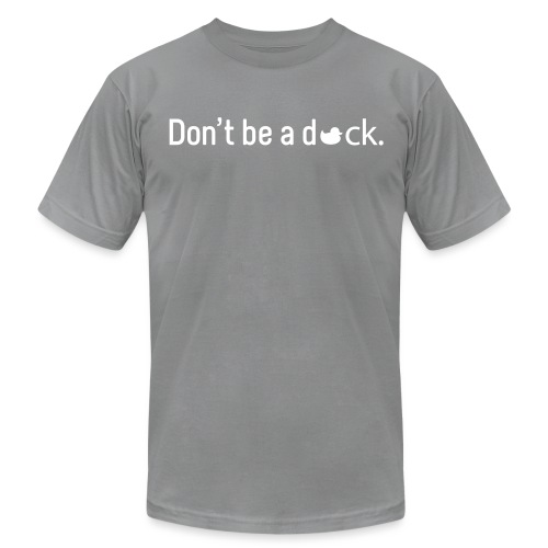 Don't Be a Duck - Unisex Jersey T-Shirt by Bella + Canvas