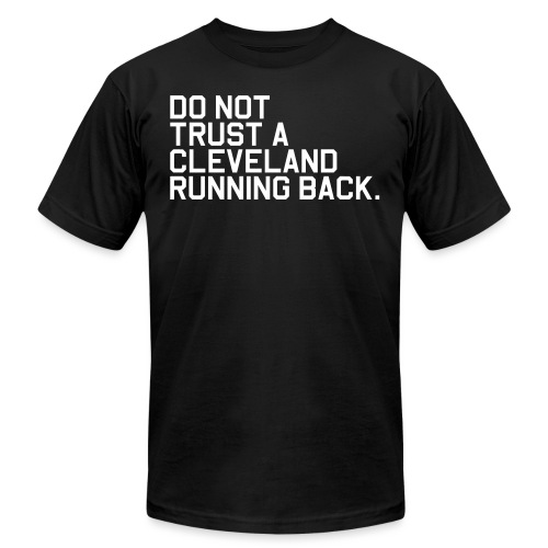 Do Not Trust a Cleveland Running Back. (Fantasy Fo - Unisex Jersey T-Shirt by Bella + Canvas