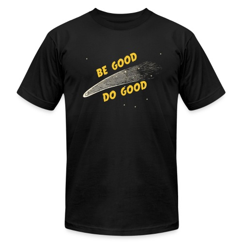 Be Good and - Unisex Jersey T-Shirt by Bella + Canvas