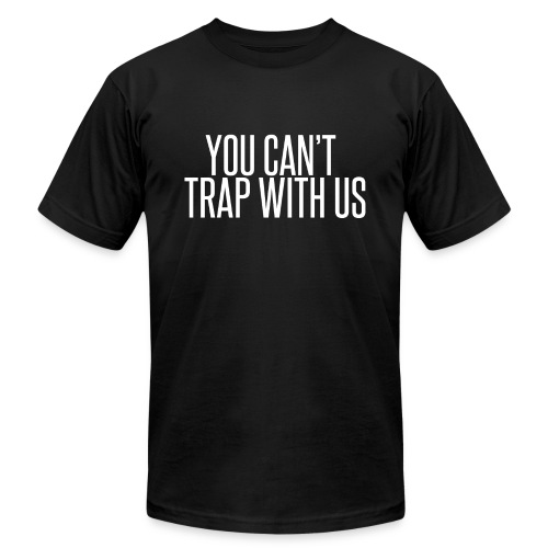 you cant trap with us w png - Unisex Jersey T-Shirt by Bella + Canvas