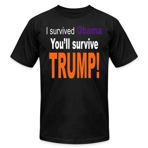 I survived Obama. You'll survive Trump - Unisex Jersey T-Shirt by Bella + Canvas