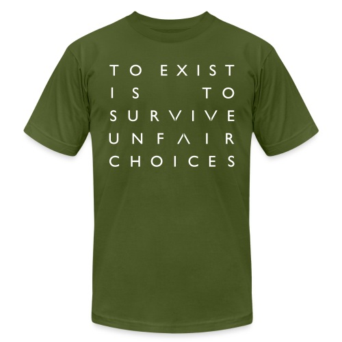 The OA - To Exist Is To Survive Unfair Choices - Unisex Jersey T-Shirt by Bella + Canvas