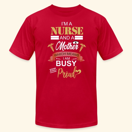 I'm a nurse and a mother - Unisex Jersey T-Shirt by Bella + Canvas