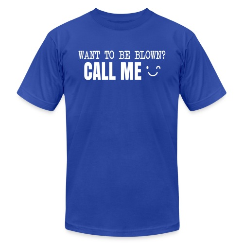 Want To Be Blown? Call Me T-shirt - Unisex Jersey T-Shirt by Bella + Canvas