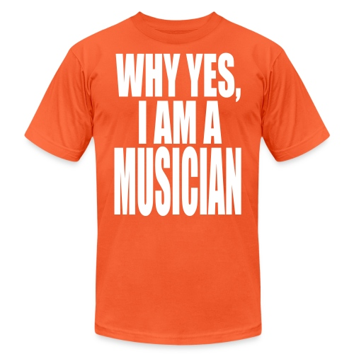 WHY YES I AM A MUSICIAN - Unisex Jersey T-Shirt by Bella + Canvas