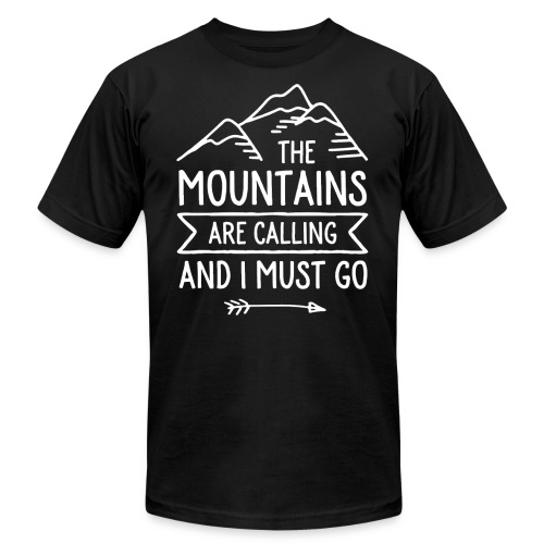 The Mountains are Calling and I Must Go - Unisex Jersey T-Shirt by Bella + Canvas