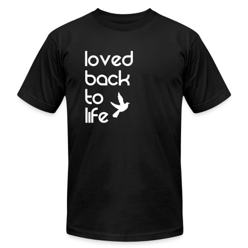 Loved back to life - Unisex Jersey T-Shirt by Bella + Canvas