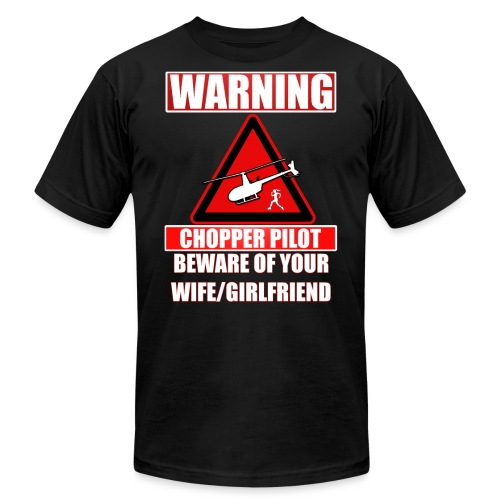 Warning - Chopper Pilot - Beware of Your Wife - Unisex Jersey T-Shirt by Bella + Canvas