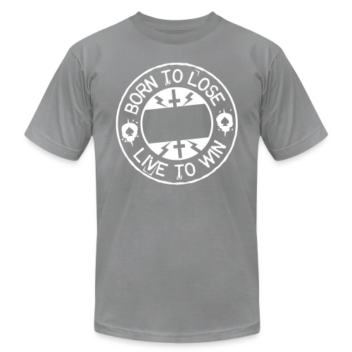 Born to lose live to win - Unisex Jersey T-Shirt by Bella + Canvas