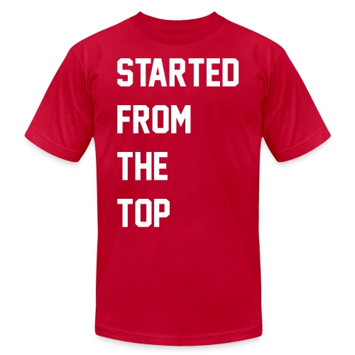 Started From The Bottom - Unisex Jersey T-Shirt by Bella + Canvas