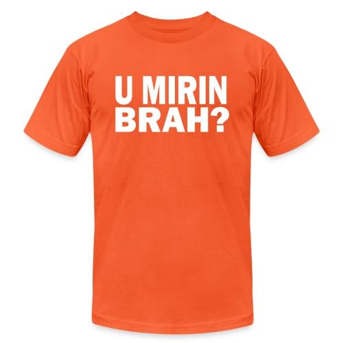 U Mirin Brah? - Unisex Jersey T-Shirt by Bella + Canvas