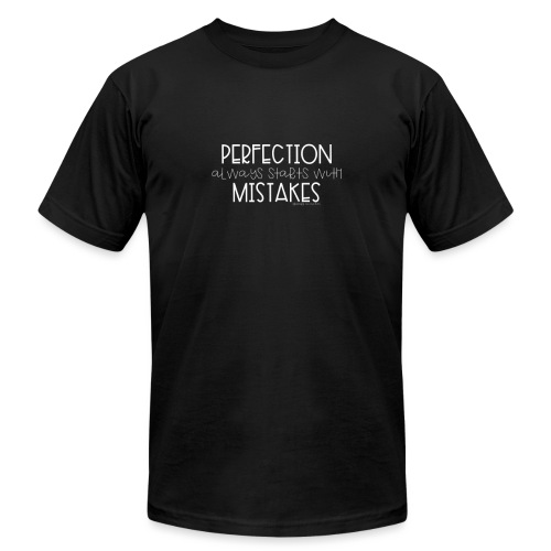 Perfection Always Starts with Mistakes - Unisex Jersey T-Shirt by Bella + Canvas