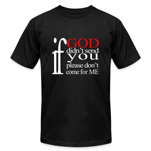 IF GOD DIDN'T SEND PLEASE - Unisex Jersey T-Shirt by Bella + Canvas