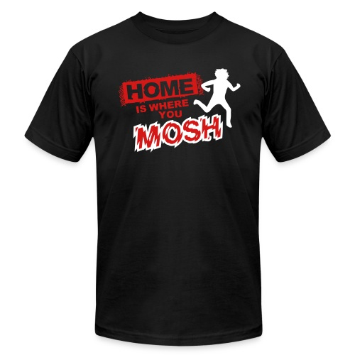 Home is where you mosh - Unisex Jersey T-Shirt by Bella + Canvas